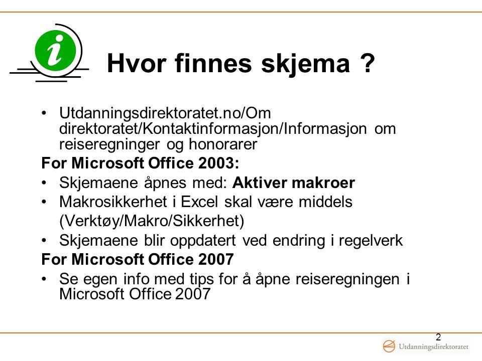 Hvor finnes skjema ? Utdanningsdirektoratet.no/Om direktoratet/Kontaktinformasjon/Informasjon om reiseregninger og honorarer For Microsoft Office 2003