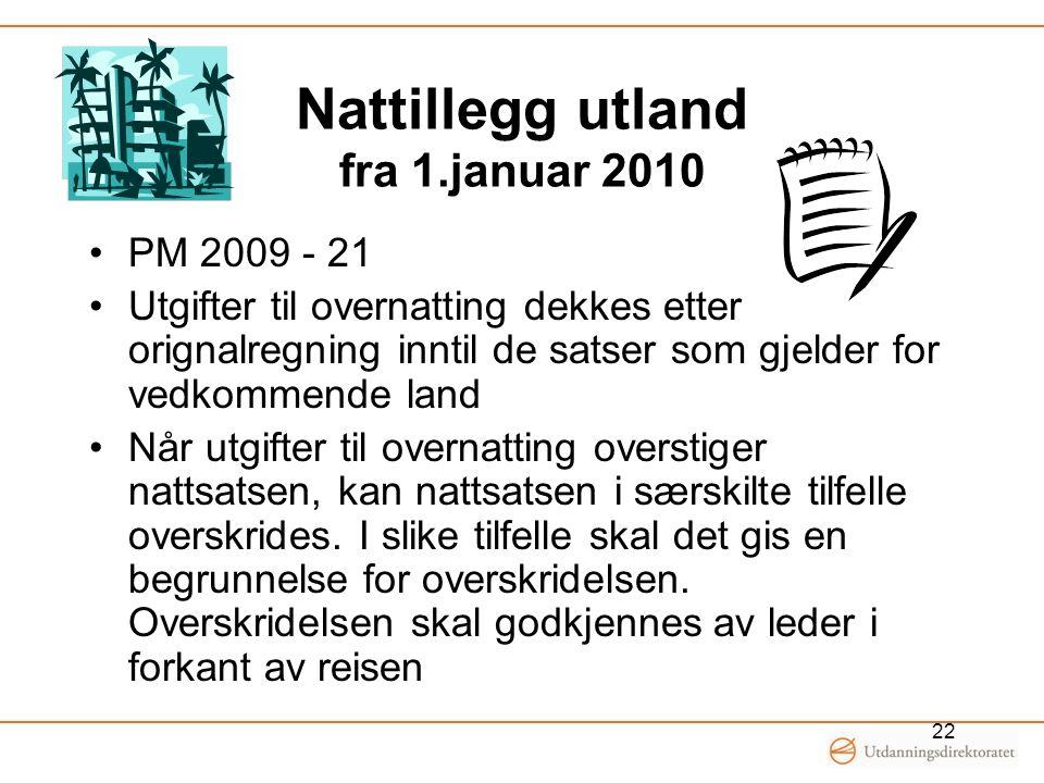 Nattillegg utland fra 1.januar 2010 PM 2009 - 21 Utgifter til overnatting dekkes etter orignalregning inntil de satser som gjelder for vedkommende lan