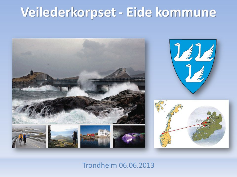 Veilederkorpset - Eide kommune Trondheim 06.06.2013
