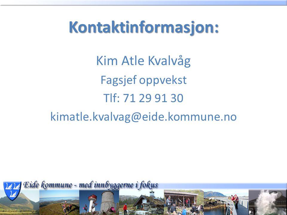 Kontaktinformasjon: Kim Atle Kvalvåg Fagsjef oppvekst Tlf: 71 29 91 30 kimatle.kvalvag@eide.kommune.no