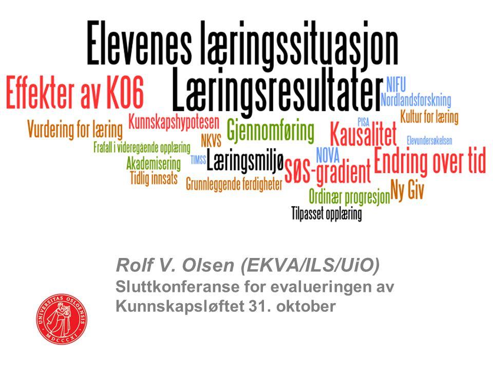 Rolf V. Olsen (EKVA/ILS/UiO) Sluttkonferanse for evalueringen av Kunnskapsløftet 31. oktober