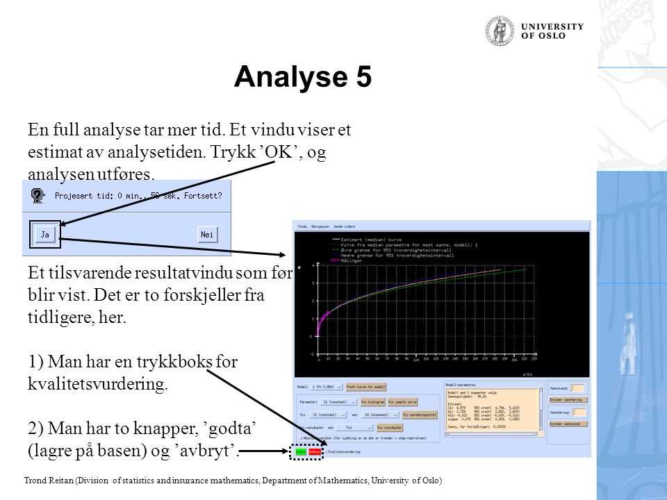 Trond Reitan (Division of statistics and insurance mathematics, Department of Mathematics, University of Oslo) Analyse 5 Et tilsvarende resultatvindu