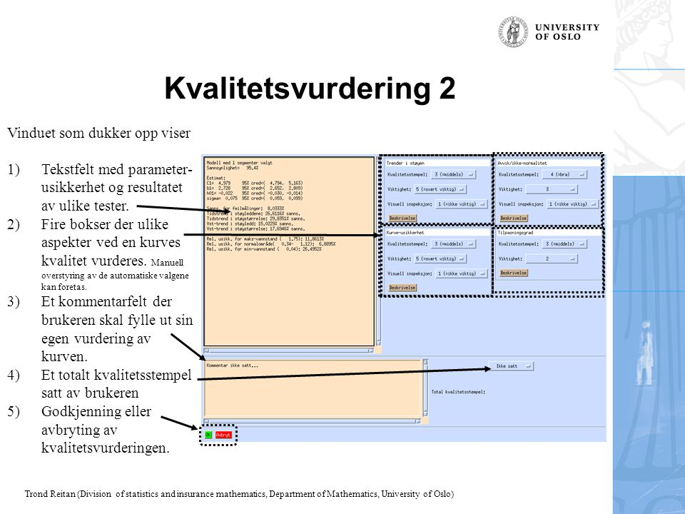 Trond Reitan (Division of statistics and insurance mathematics, Department of Mathematics, University of Oslo) Kvalitetsvurdering 2 Vinduet som dukker