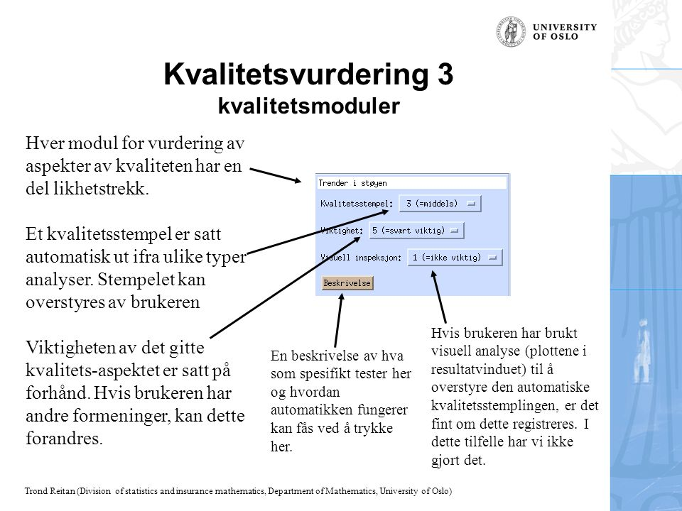 Trond Reitan (Division of statistics and insurance mathematics, Department of Mathematics, University of Oslo) Kvalitetsvurdering 3 kvalitetsmoduler H
