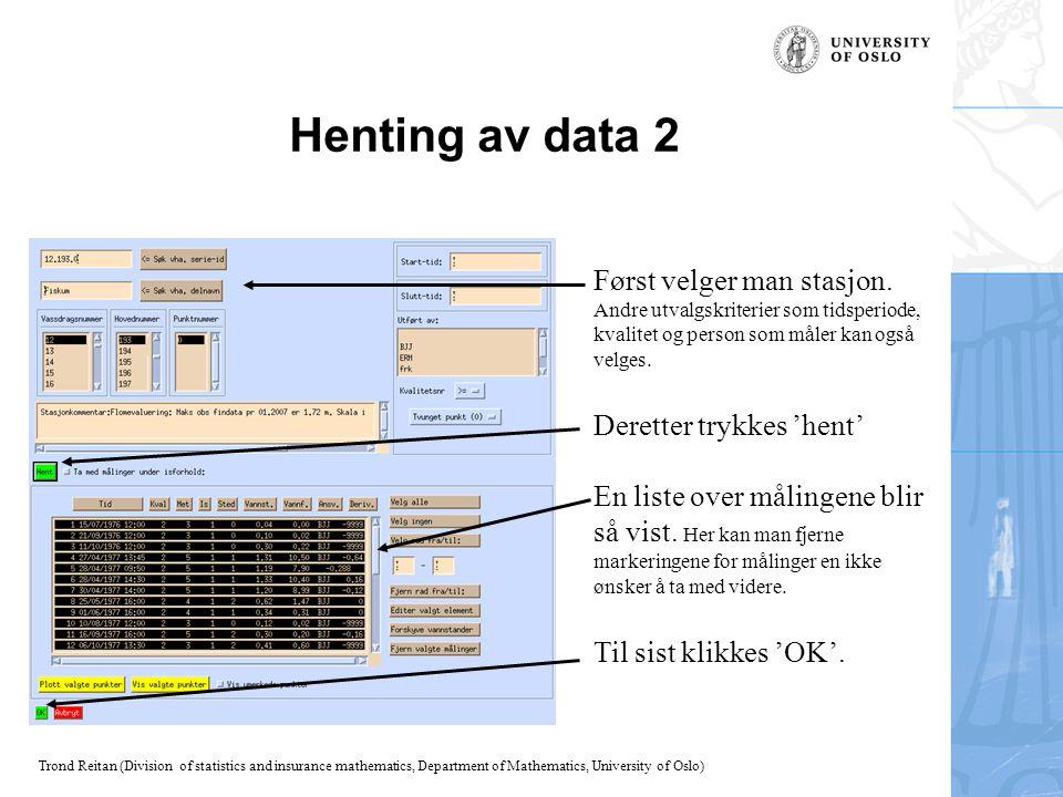 Trond Reitan (Division of statistics and insurance mathematics, Department of Mathematics, University of Oslo) Førkunnskap og visning av innhentede data Når data er hentet, Skjer to ting.