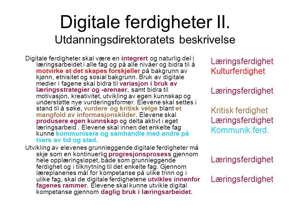 Digitale ferdigheter II. Utdanningsdirektoratets beskrivelse Digitale ferdigheter skal være en integrert og naturlig del i læringsarbeidet i alle fag