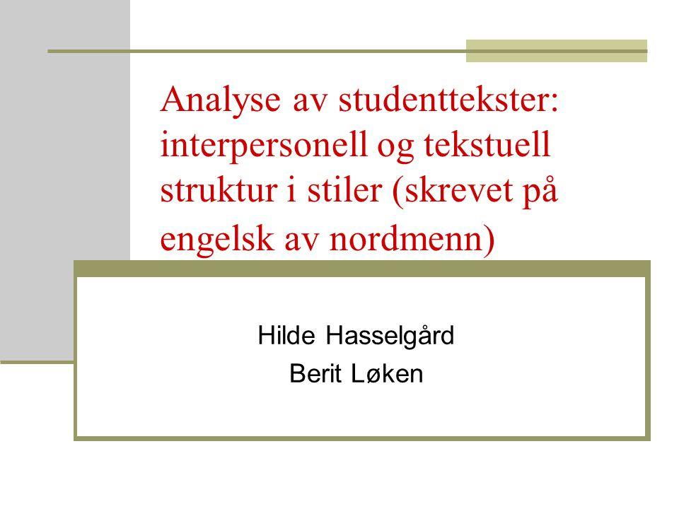 Analyse av studenttekster: interpersonell og tekstuell struktur i stiler (skrevet på engelsk av nordmenn) Hilde Hasselgård Berit Løken