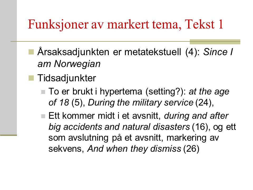Funksjoner av markert tema, Tekst 1 Årsaksadjunkten er metatekstuell (4): Since I am Norwegian Tidsadjunkter To er brukt i hypertema (setting?): at th