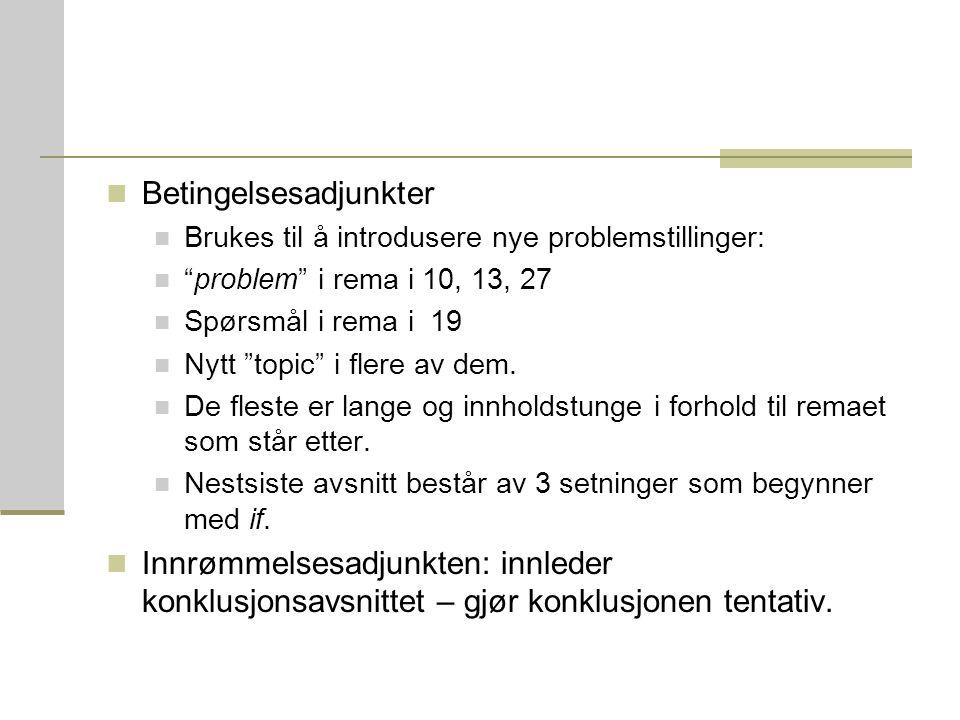 """Betingelsesadjunkter Brukes til å introdusere nye problemstillinger: """"problem"""" i rema i 10, 13, 27 Spørsmål i rema i 19 Nytt """"topic"""" i flere av dem. D"""