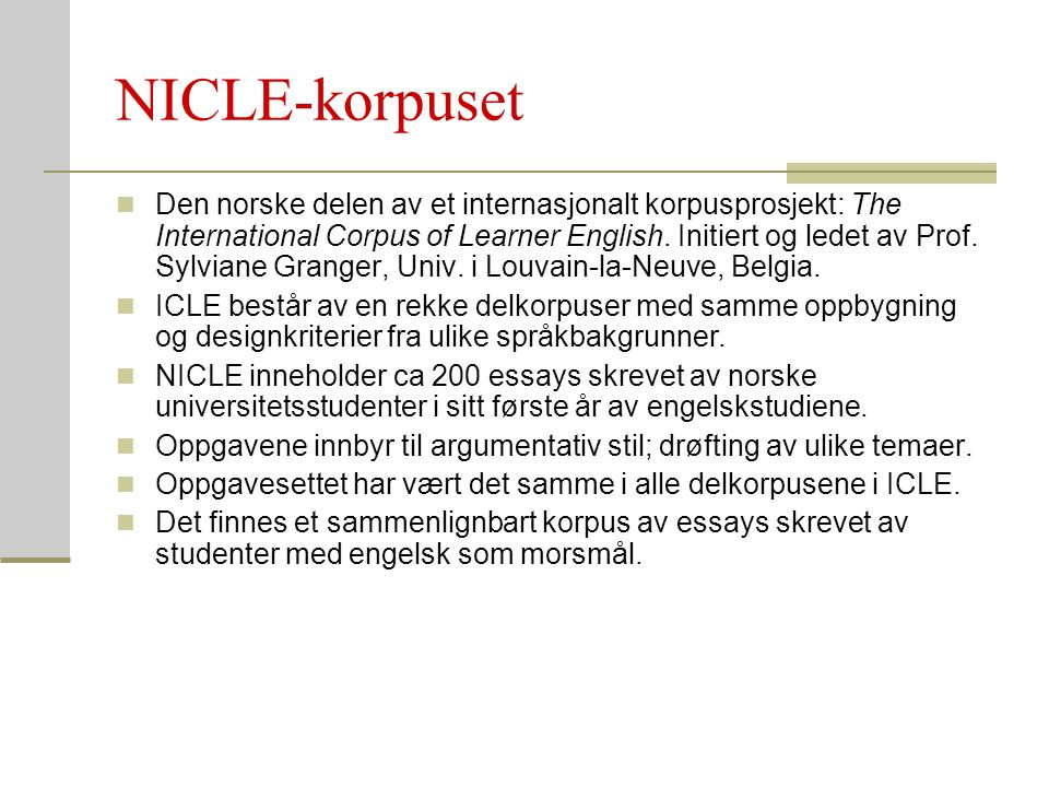 NICLE-korpuset Den norske delen av et internasjonalt korpusprosjekt: The International Corpus of Learner English. Initiert og ledet av Prof. Sylviane