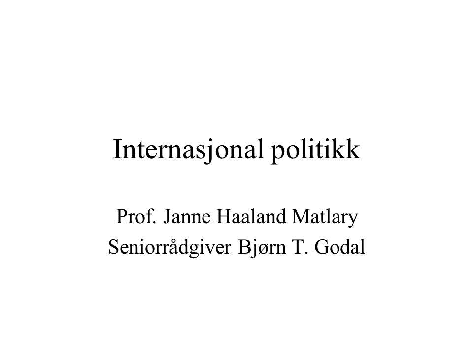 Internasjonal politikk Prof. Janne Haaland Matlary Seniorrådgiver Bjørn T. Godal