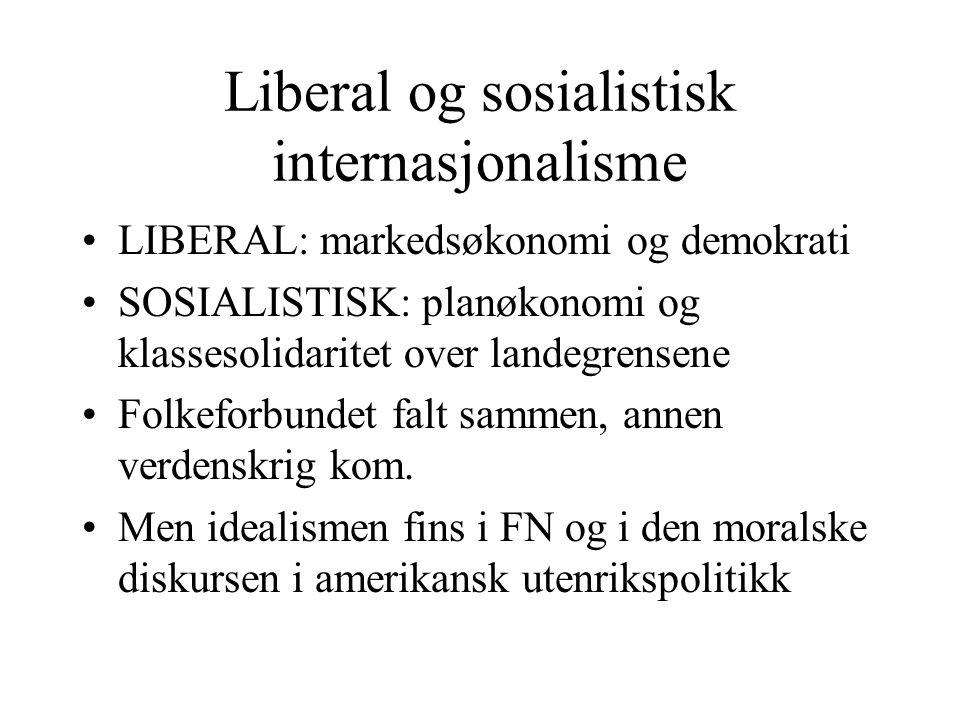Liberal og sosialistisk internasjonalisme LIBERAL: markedsøkonomi og demokrati SOSIALISTISK: planøkonomi og klassesolidaritet over landegrensene Folkeforbundet falt sammen, annen verdenskrig kom.