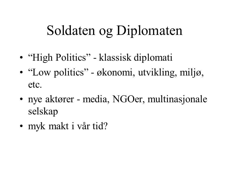 Soldaten og Diplomaten High Politics - klassisk diplomati Low politics - økonomi, utvikling, miljø, etc.