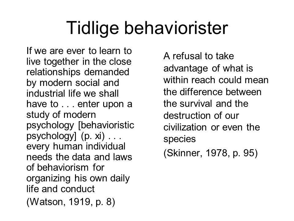 Tidlige behaviorister If we are ever to learn to live together in the close relationships demanded by modern social and industrial life we shall have to...