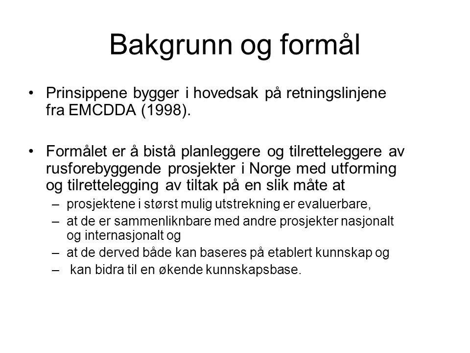 Bakgrunn og formål Prinsippene bygger i hovedsak på retningslinjene fra EMCDDA (1998). Formålet er å bistå planleggere og tilretteleggere av rusforeby
