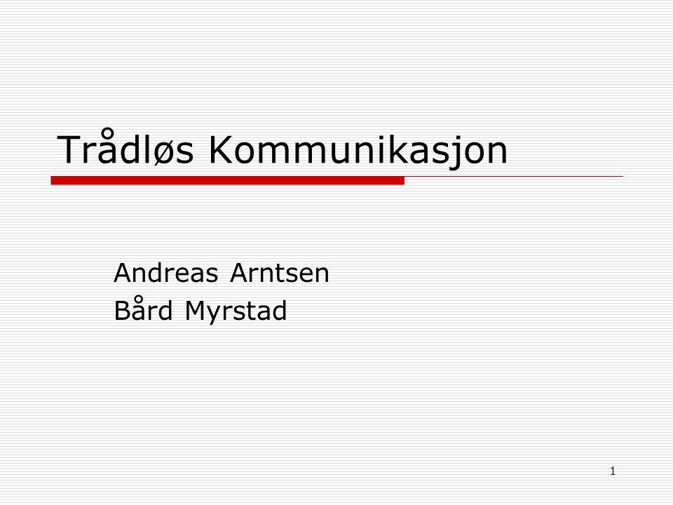 1 Trådløs Kommunikasjon Andreas Arntsen Bård Myrstad