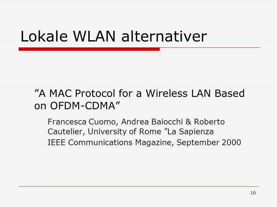 "16 Lokale WLAN alternativer ""A MAC Protocol for a Wireless LAN Based on OFDM-CDMA"" Francesca Cuomo, Andrea Baiocchi & Roberto Cautelier, University of"