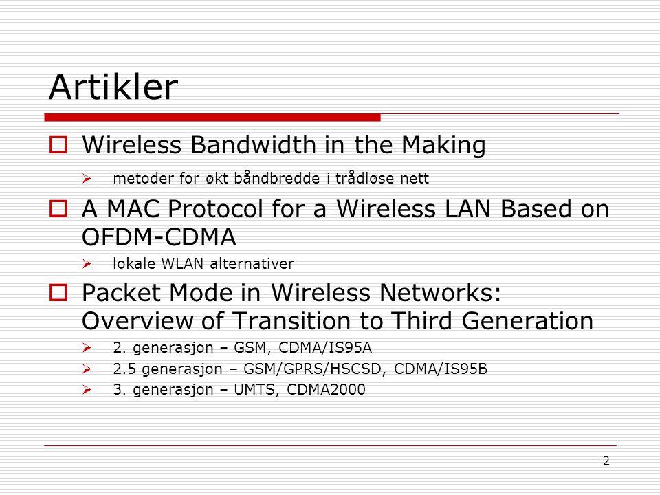 23 Bredbånds WLAN  Høy ytelse, radiobasert  Skal støtte roaming, tillate brukere å bruke andre nett enn 'hjemmenettet'  Støtte for flere tjenester, alt fra best- effort til krevende realtime applikasjoner