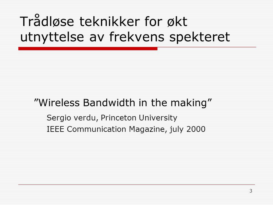 """3 Trådløse teknikker for økt utnyttelse av frekvens spekteret """"Wireless Bandwidth in the making"""" Sergio verdu, Princeton University IEEE Communication"""