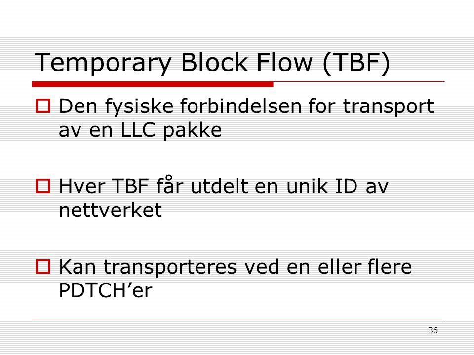 36 Temporary Block Flow (TBF)  Den fysiske forbindelsen for transport av en LLC pakke  Hver TBF får utdelt en unik ID av nettverket  Kan transporte
