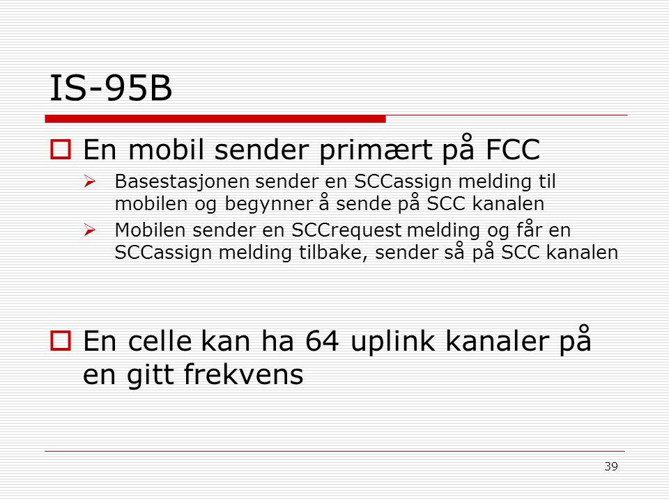 39 IS-95B  En mobil sender primært på FCC  Basestasjonen sender en SCCassign melding til mobilen og begynner å sende på SCC kanalen  Mobilen sender