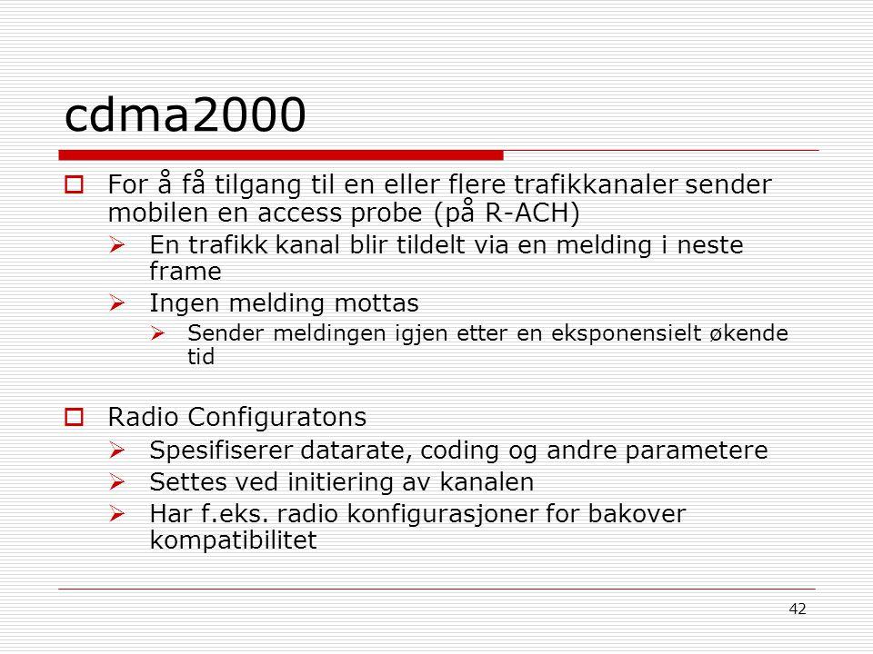 42 cdma2000  For å få tilgang til en eller flere trafikkanaler sender mobilen en access probe (på R-ACH)  En trafikk kanal blir tildelt via en meldi