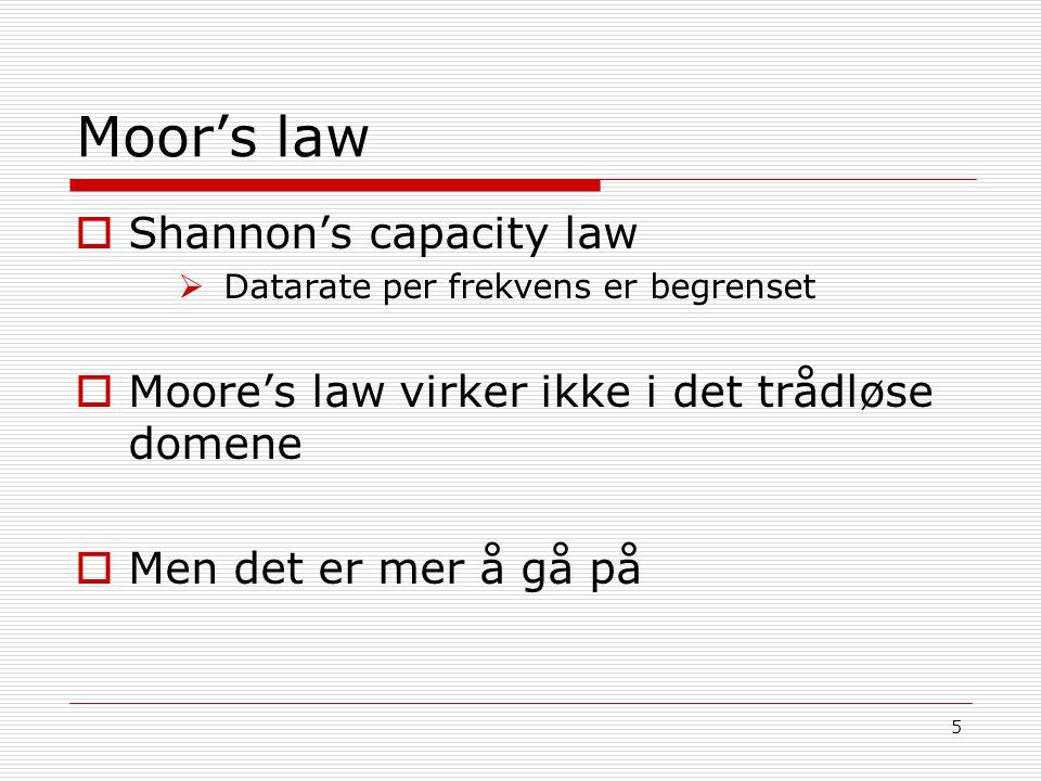 5 Moor's law  Shannon's capacity law  Datarate per frekvens er begrenset  Moore's law virker ikke i det trådløse domene  Men det er mer å gå på