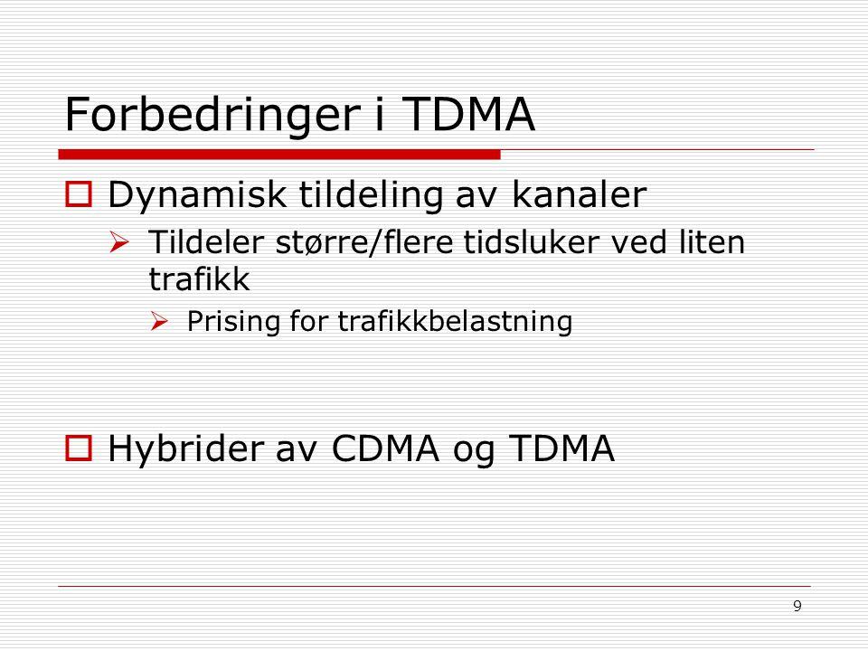 9 Forbedringer i TDMA  Dynamisk tildeling av kanaler  Tildeler større/flere tidsluker ved liten trafikk  Prising for trafikkbelastning  Hybrider a
