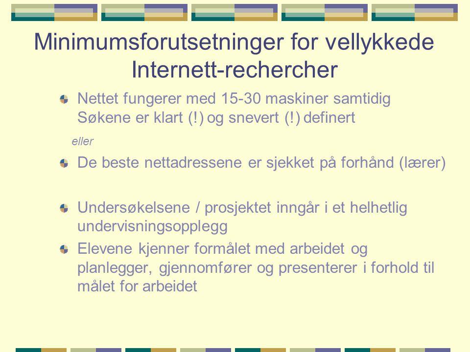 Minimumsforutsetninger for vellykkede Internett-rechercher Nettet fungerer med 15-30 maskiner samtidig Søkene er klart (!) og snevert (!) definert ell