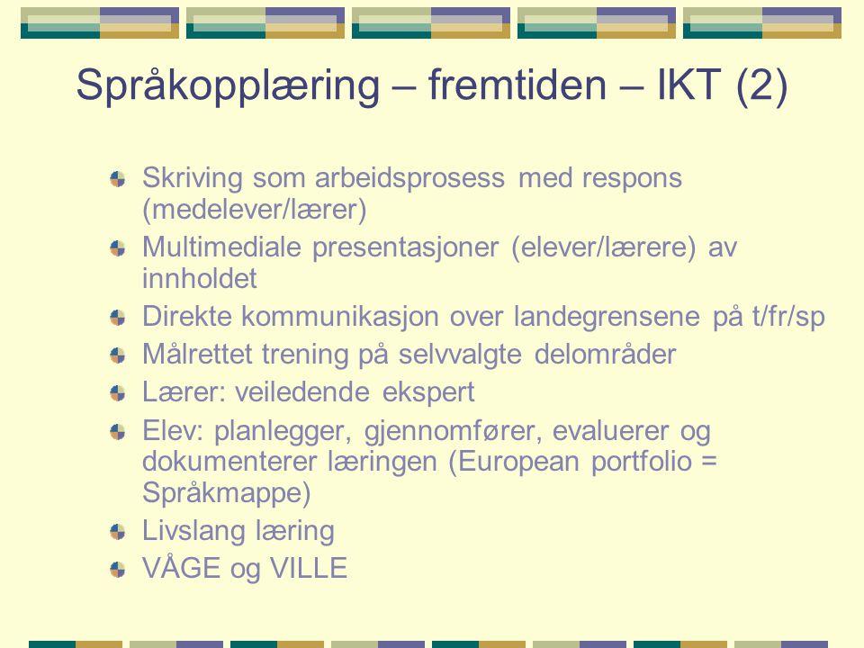 Språkopplæring – fremtiden – IKT (2) Skriving som arbeidsprosess med respons (medelever/lærer) Multimediale presentasjoner (elever/lærere) av innholde