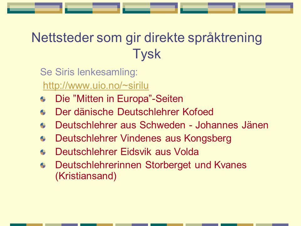 """Nettsteder som gir direkte språktrening Tysk Se Siris lenkesamling: http://www.uio.no/~sirilu Die """"Mitten in Europa""""-Seiten Der dänische Deutschlehrer"""