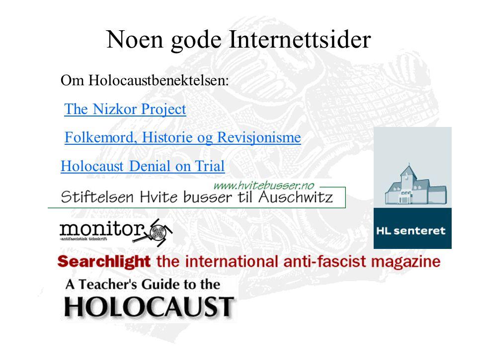 Noen gode Internettsider Om Holocaustbenektelsen: The Nizkor Project Folkemord, Historie og Revisjonisme Holocaust Denial on Trial