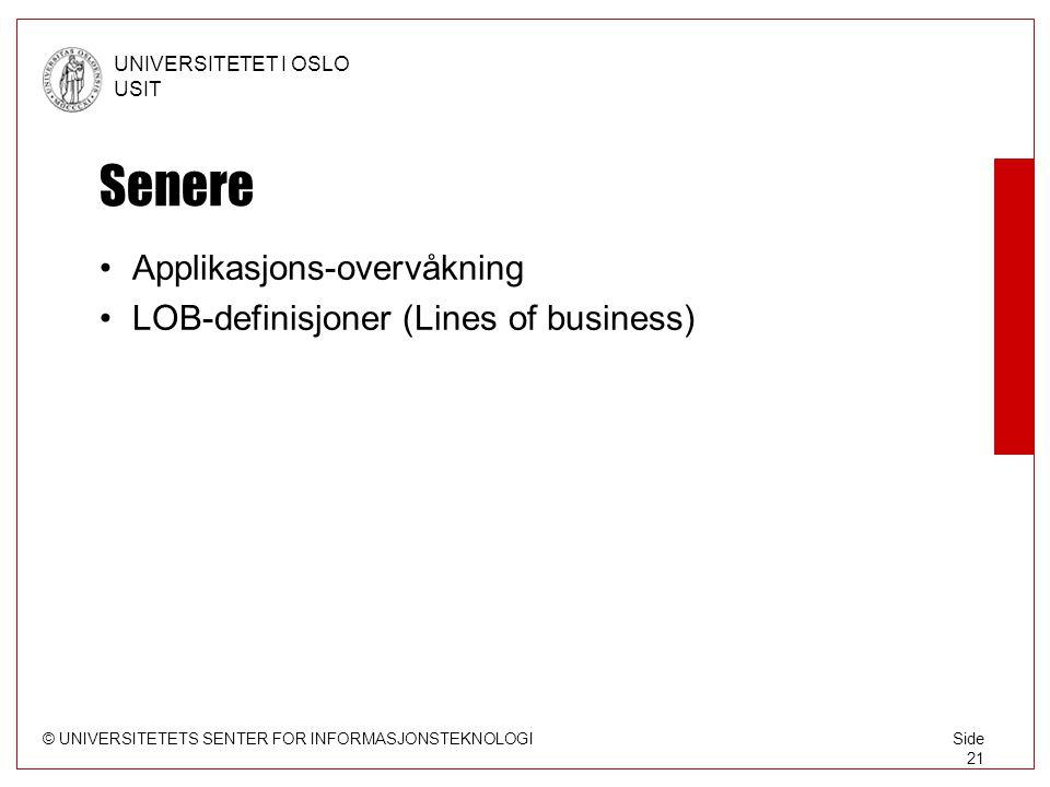 © UNIVERSITETETS SENTER FOR INFORMASJONSTEKNOLOGI UNIVERSITETET I OSLO USIT Side 21 Senere Applikasjons-overvåkning LOB-definisjoner (Lines of business)