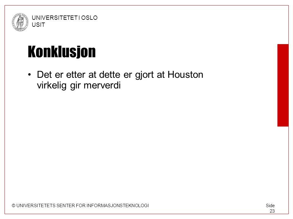 © UNIVERSITETETS SENTER FOR INFORMASJONSTEKNOLOGI UNIVERSITETET I OSLO USIT Side 23 Konklusjon Det er etter at dette er gjort at Houston virkelig gir merverdi