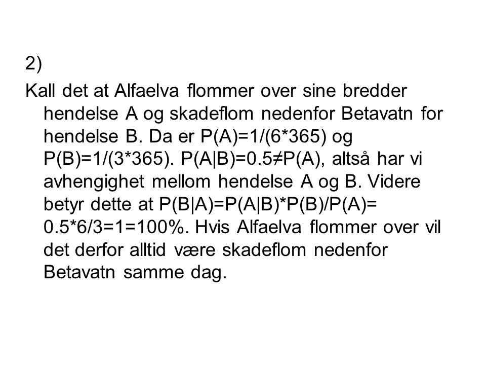 2) Kall det at Alfaelva flommer over sine bredder hendelse A og skadeflom nedenfor Betavatn for hendelse B.