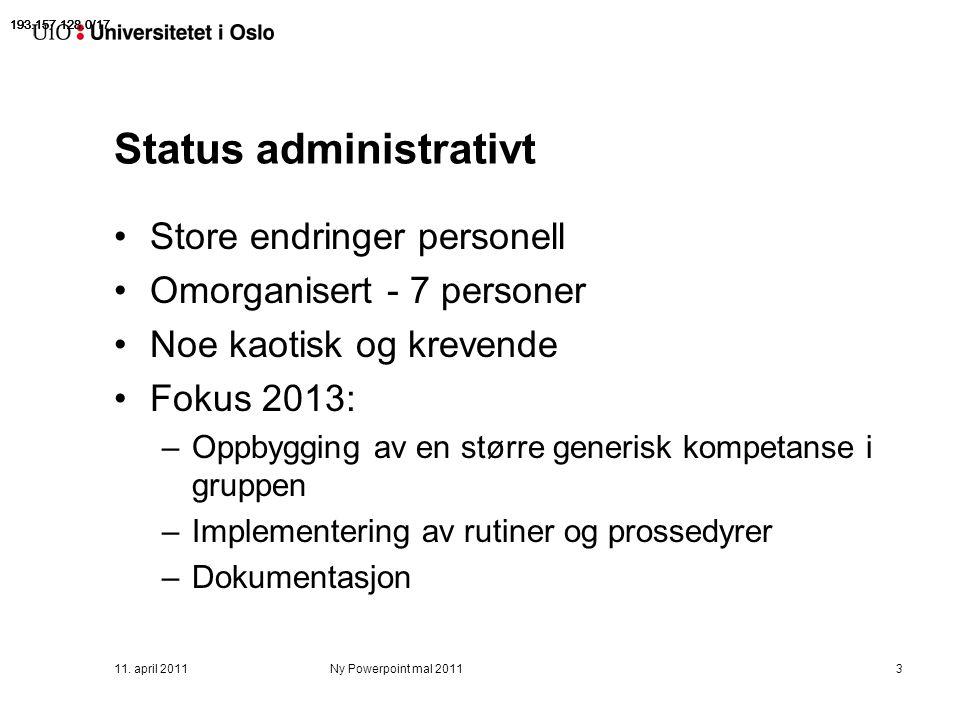 11. april 2011Ny Powerpoint mal 20113 Status administrativt Store endringer personell Omorganisert - 7 personer Noe kaotisk og krevende Fokus 2013: –O