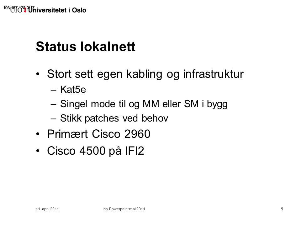 11. april 2011Ny Powerpoint mal 20115 Status lokalnett Stort sett egen kabling og infrastruktur –Kat5e –Singel mode til og MM eller SM i bygg –Stikk p