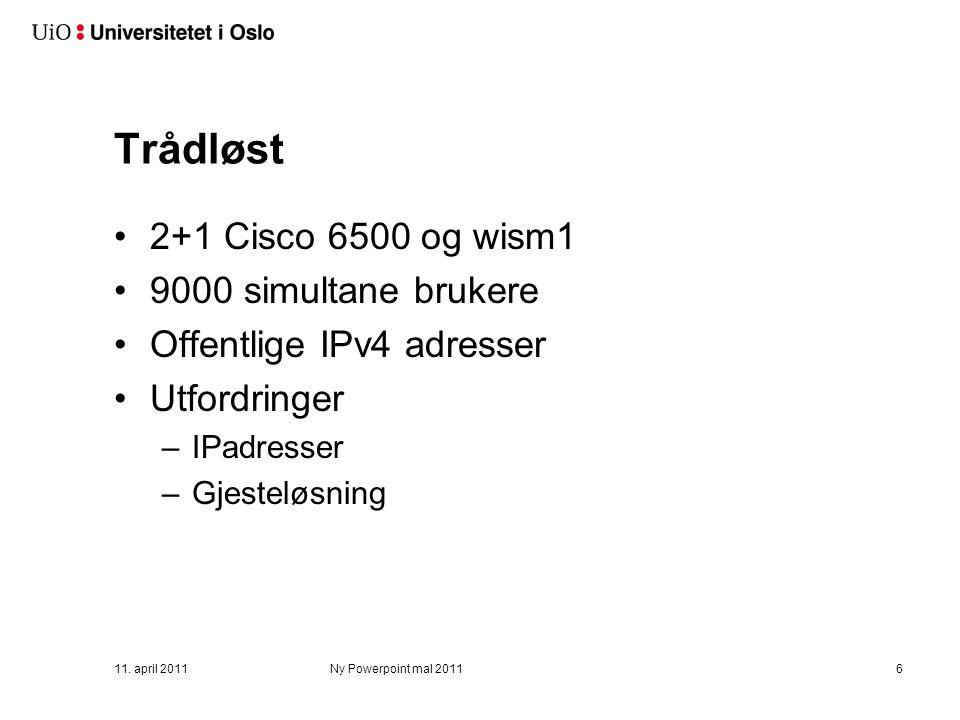 11. april 2011Ny Powerpoint mal 20116 Trådløst 2+1 Cisco 6500 og wism1 9000 simultane brukere Offentlige IPv4 adresser Utfordringer –IPadresser –Gjest