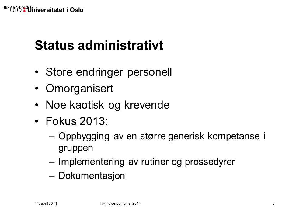 11. april 2011Ny Powerpoint mal 20118 Status administrativt Store endringer personell Omorganisert Noe kaotisk og krevende Fokus 2013: –Oppbygging av