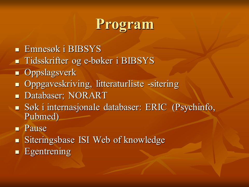 Program Emnesøk i BIBSYS Emnesøk i BIBSYS Tidsskrifter og e-bøker i BIBSYS Tidsskrifter og e-bøker i BIBSYS Oppslagsverk Oppslagsverk Oppgaveskriving,