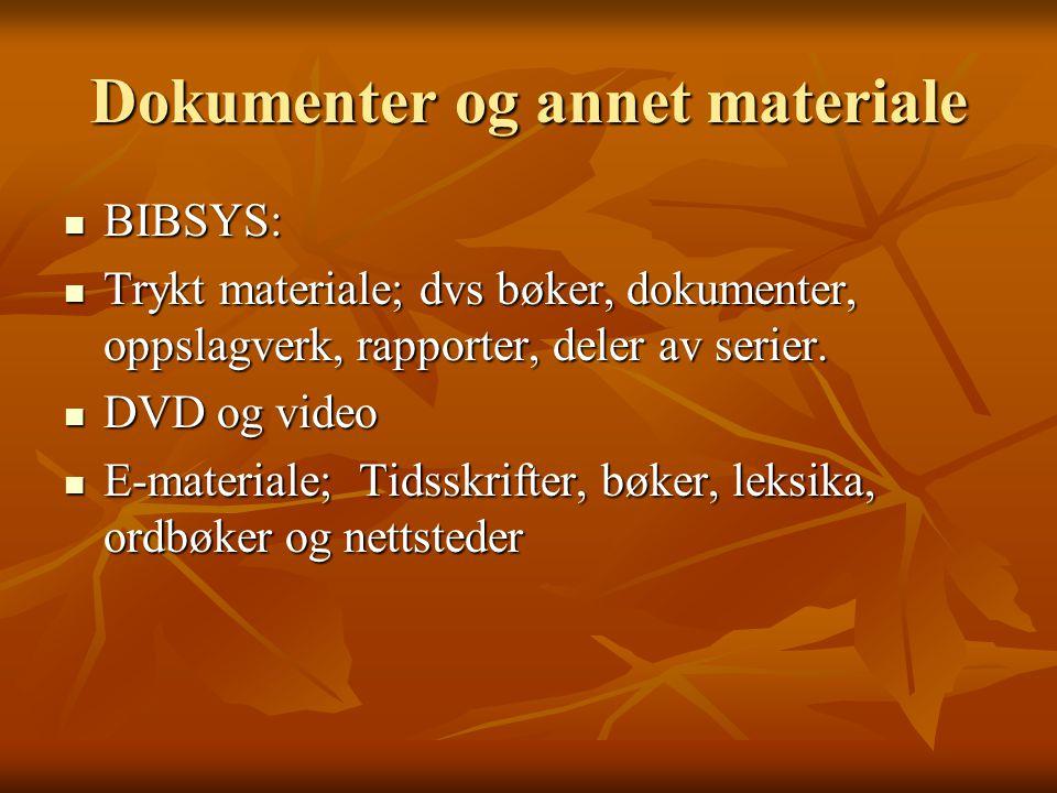 Dokumenter og annet materiale BIBSYS: BIBSYS: Trykt materiale; dvs bøker, dokumenter, oppslagverk, rapporter, deler av serier.