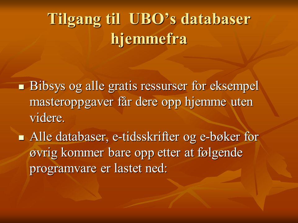 Tilgang til UBO's databaser hjemmefra Bibsys og alle gratis ressurser for eksempel masteroppgaver får dere opp hjemme uten videre.