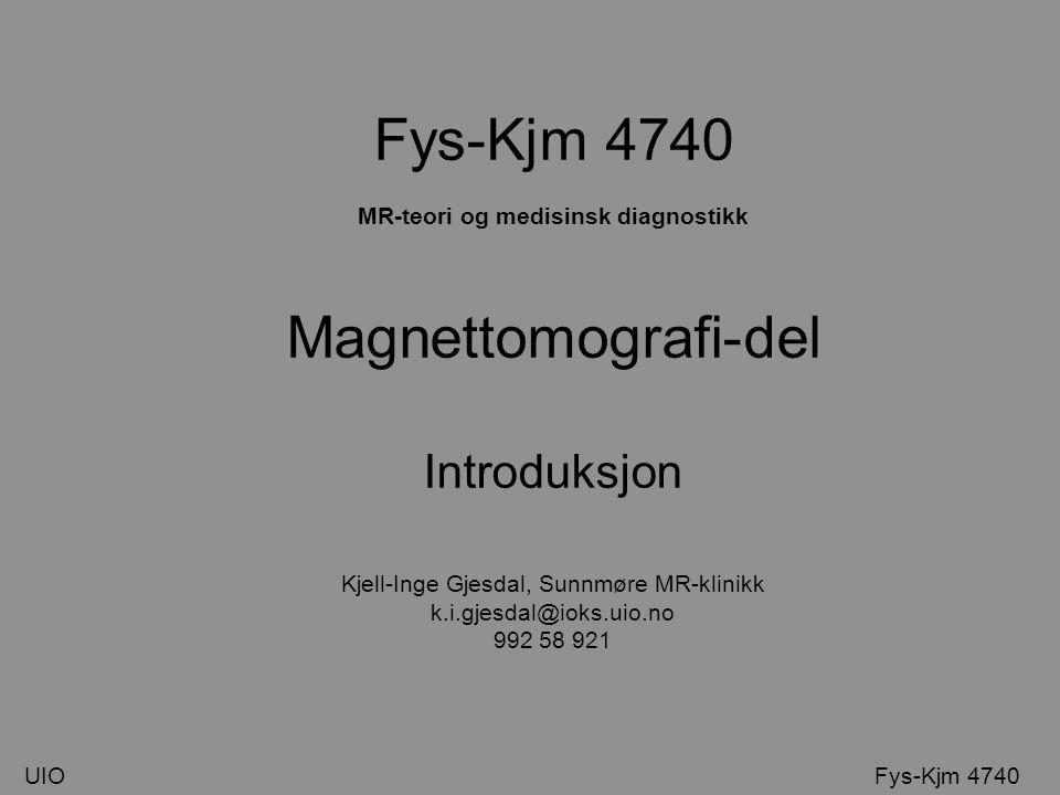 Fys-Kjm 4740 MR-teori og medisinsk diagnostikk Magnettomografi-del Introduksjon Kjell-Inge Gjesdal, Sunnmøre MR-klinikk k.i.gjesdal@ioks.uio.no 992 58