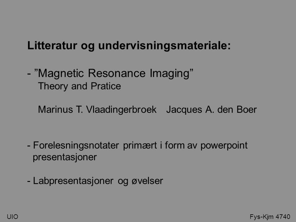 Teori del: - Målsetning og motivasjon for kurset - Noen få medisinske uttrykk - MR-fysikerens oppgaver - Historikk - Hardware oversikt - MRI maskinens muligheter - MRI light - Kapitel 1-7 i Vlaardingerbroek UIO Fys-Kjm 4740