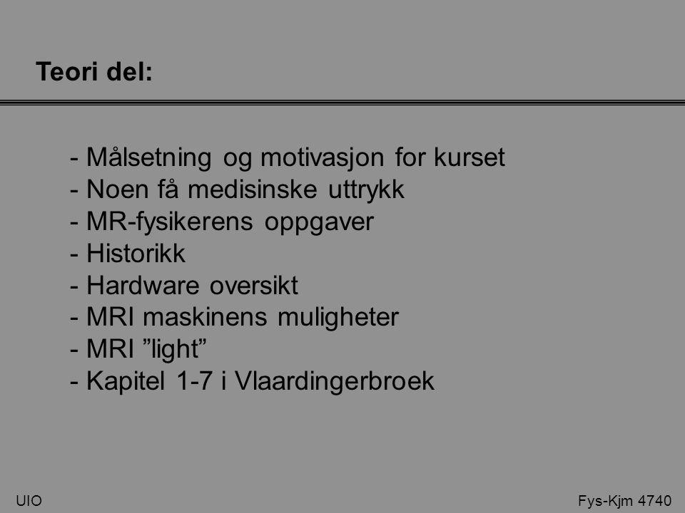 Teori del: - Målsetning og motivasjon for kurset - Noen få medisinske uttrykk - MR-fysikerens oppgaver - Historikk - Hardware oversikt - MRI maskinens