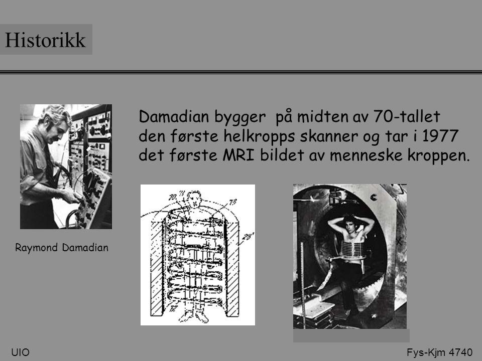 UIO Fys-Kjm 4740 Historikk Raymond Damadian Damadian bygger på midten av 70-tallet den første helkropps skanner og tar i 1977 det første MRI bildet av