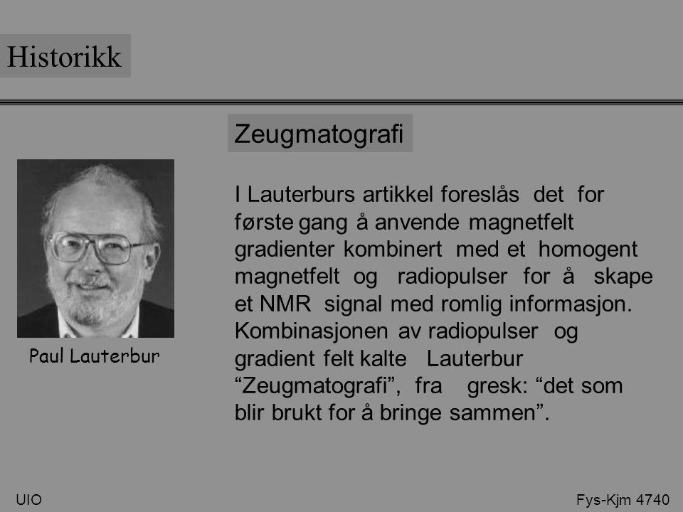 UIO Fys-Kjm 4740 Historikk Zeugmatografi I Lauterburs artikkel foreslås det for første gang å anvende magnetfelt gradienter kombinert med et homogent