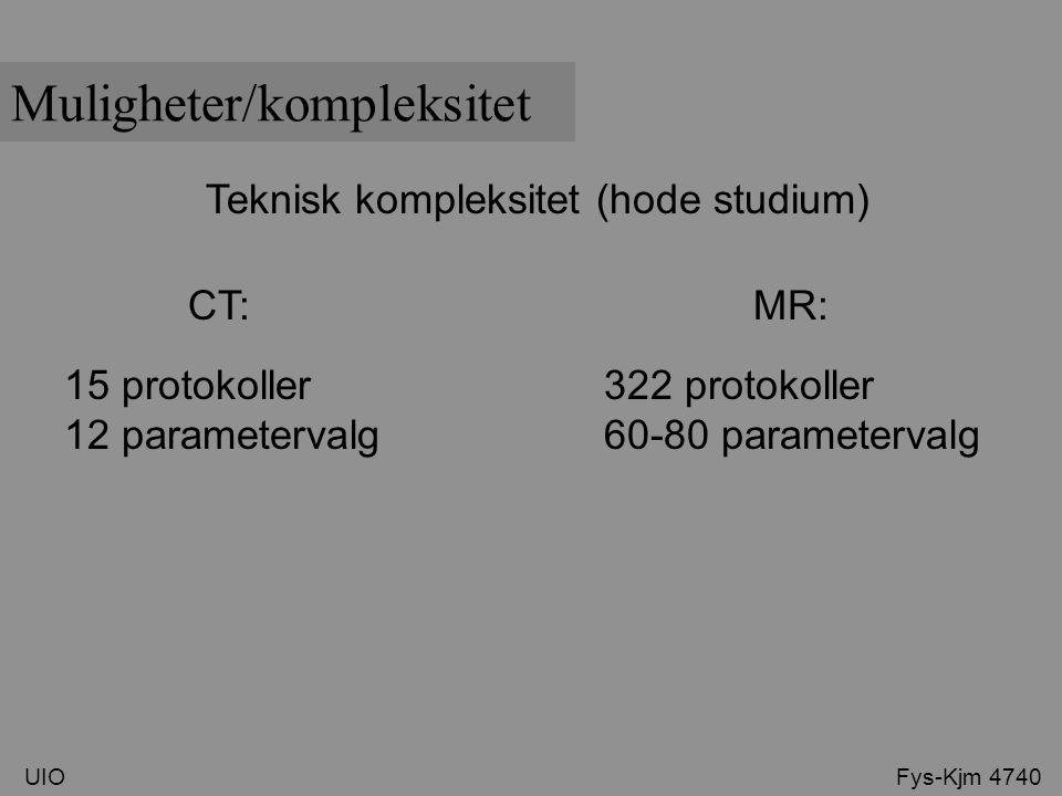 Teknisk kompleksitet (hode studium) CT: MR: 15 protokoller 12 parametervalg 322 protokoller 60-80 parametervalg Muligheter/kompleksitet UIO Fys-Kjm 47