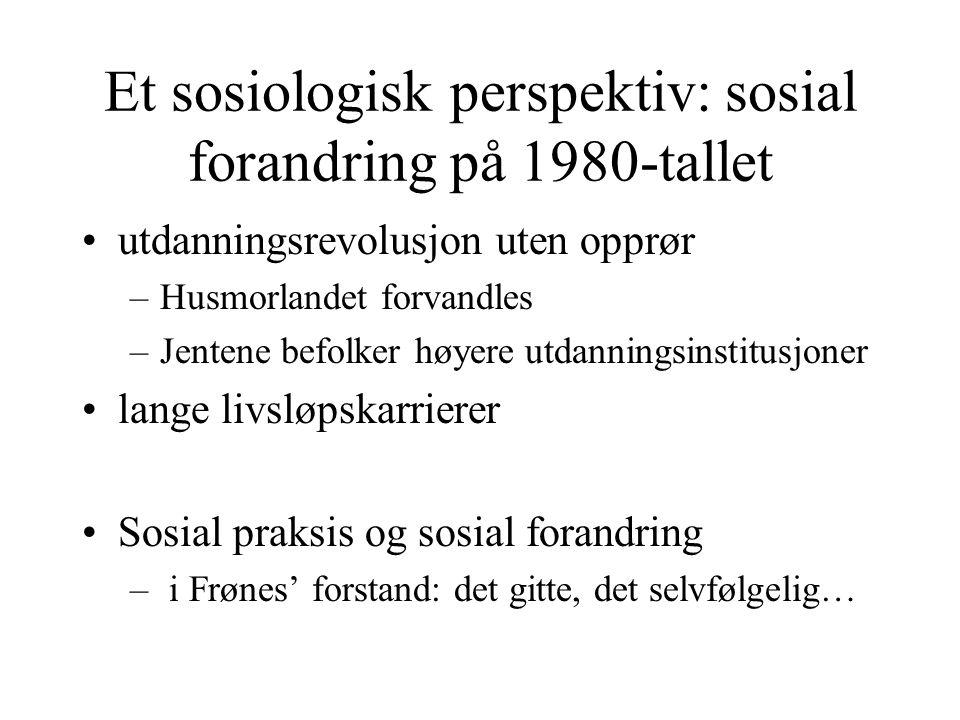 Sosial forandring: generasjonsdynamikk Elever i for eksempel ungdomsskolen utvikler ny sosial praksis Frønes' slusesystem - portene åpnes Unge kvinners utdanningsrevolusjon Det uavvendelig i kjønnsrevolusjonen : – the no turning back Historien utfolder seg med list –Frønes: Revolusjon uten opprør:Kjønn, generasjoner og sosial forandring i Norge på 1980-tallet.