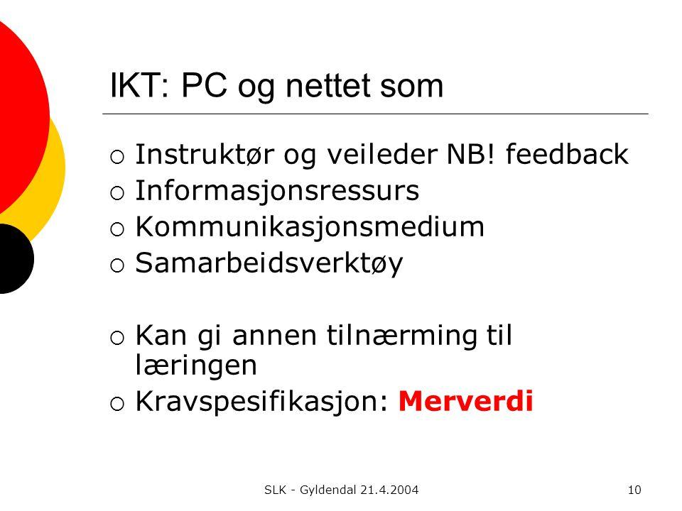 SLK - Gyldendal 21.4.200410 IKT: PC og nettet som  Instruktør og veileder NB.